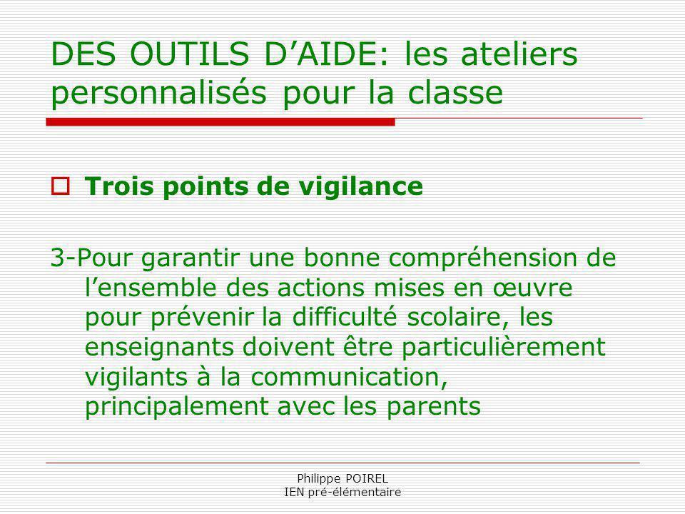 Philippe POIREL IEN pré-élémentaire DES OUTILS DAIDE: les ateliers personnalisés pour la classe Trois points de vigilance 3-Pour garantir une bonne co