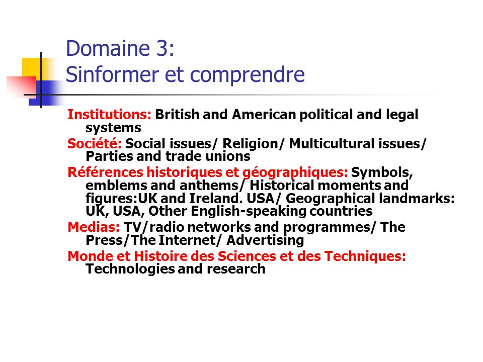 Domaine 3: Sinformer et comprendre Institutions: British and American political and legal systems Société: Social issues/ Religion/ Multicultural issu
