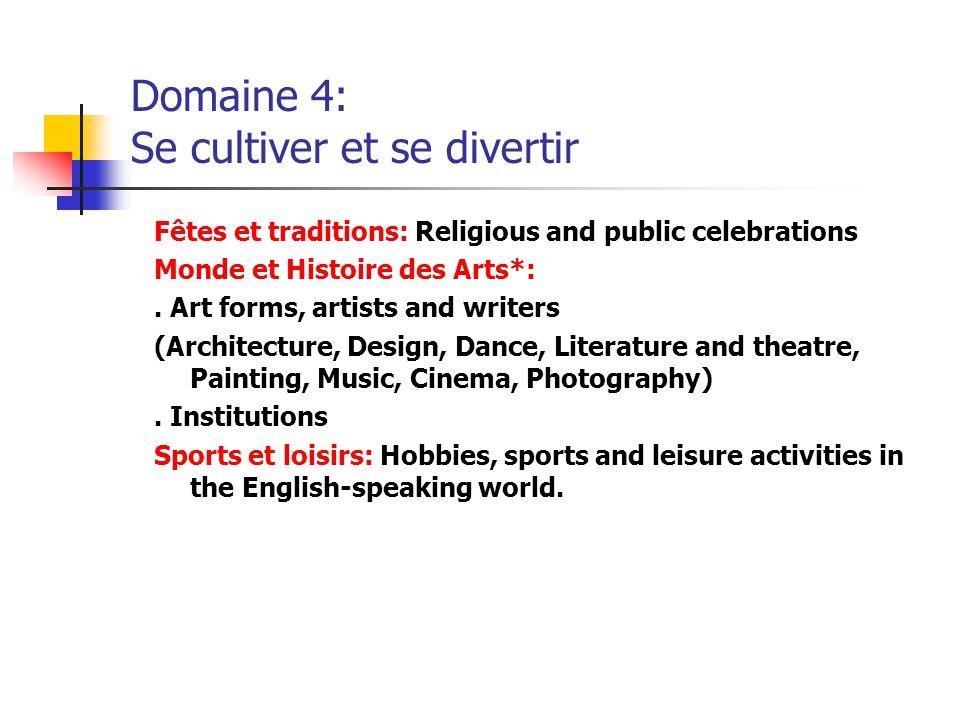 Domaine 4: Se cultiver et se divertir Fêtes et traditions: Religious and public celebrations Monde et Histoire des Arts*:. Art forms, artists and writ