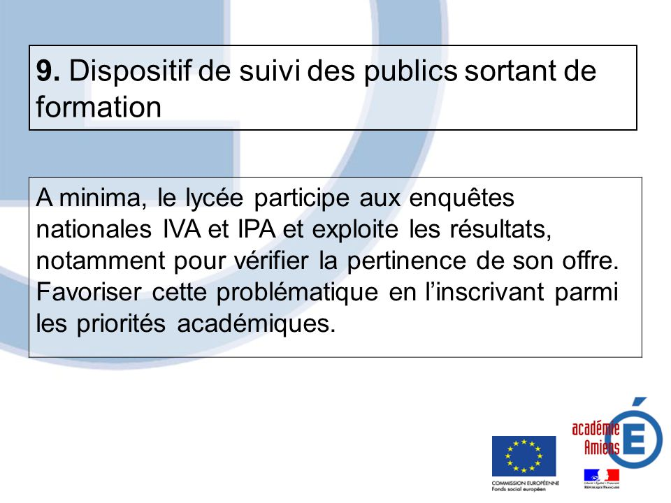 A minima, le lycée participe aux enquêtes nationales IVA et IPA et exploite les résultats, notamment pour vérifier la pertinence de son offre. Favoris