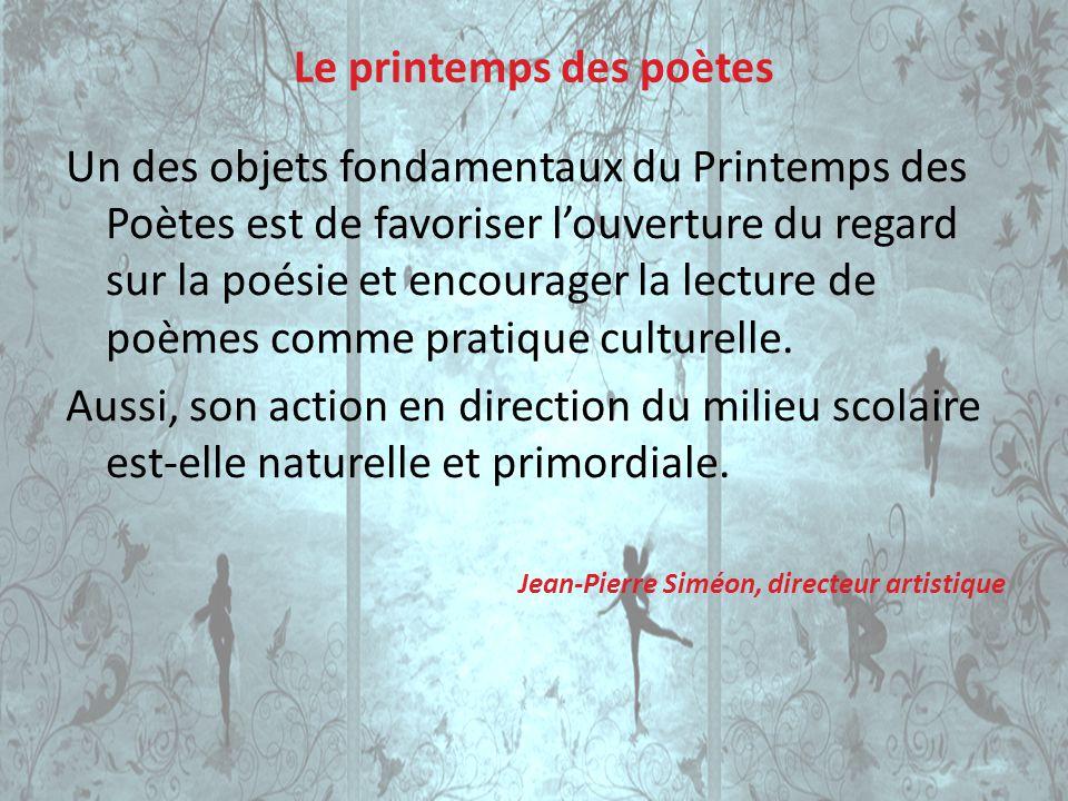 Le printemps des poètes Un des objets fondamentaux du Printemps des Poètes est de favoriser louverture du regard sur la poésie et encourager la lectur