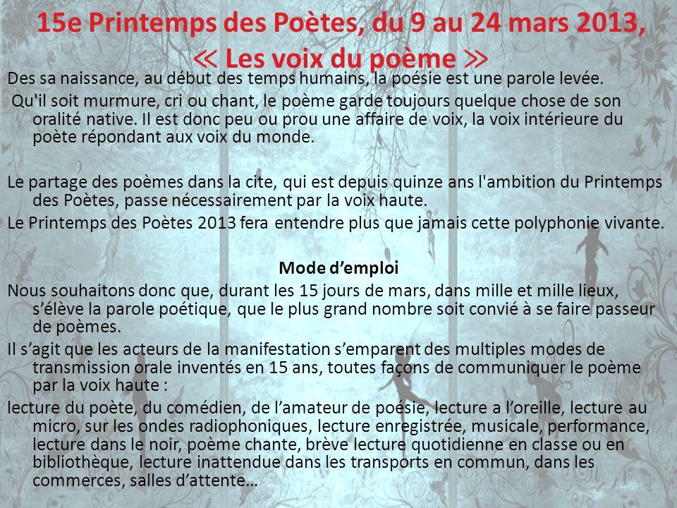 15e Printemps des Poètes, du 9 au 24 mars 2013, Les voix du poème Des sa naissance, au début des temps humains, la poésie est une parole levée. Qu'il