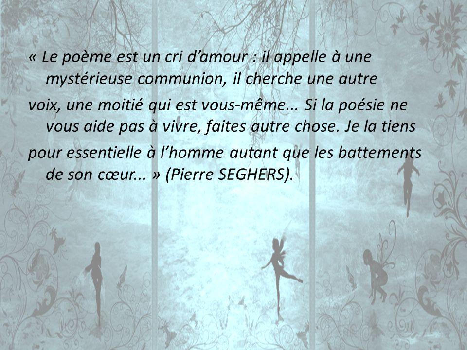 « Le poème est un cri damour : il appelle à une mystérieuse communion, il cherche une autre voix, une moitié qui est vous-même... Si la poésie ne vous