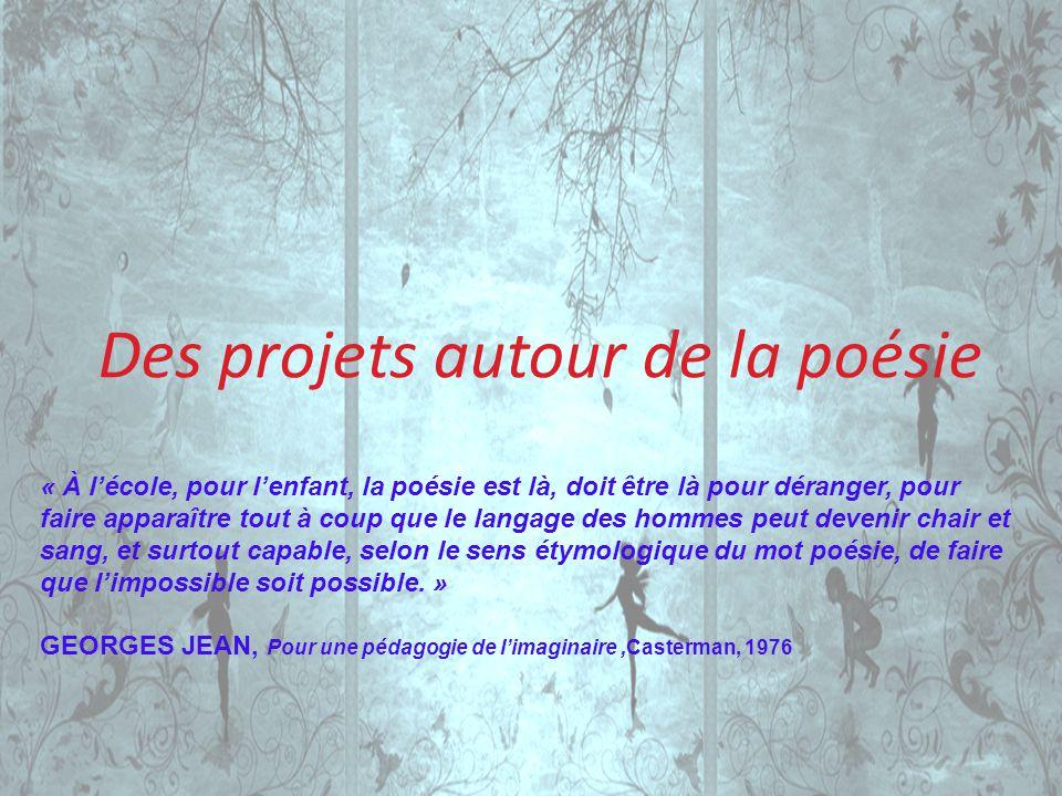 Des projets autour de la poésie « À lécole, pour lenfant, la poésie est là, doit être là pour déranger, pour faire apparaître tout à coup que le langa