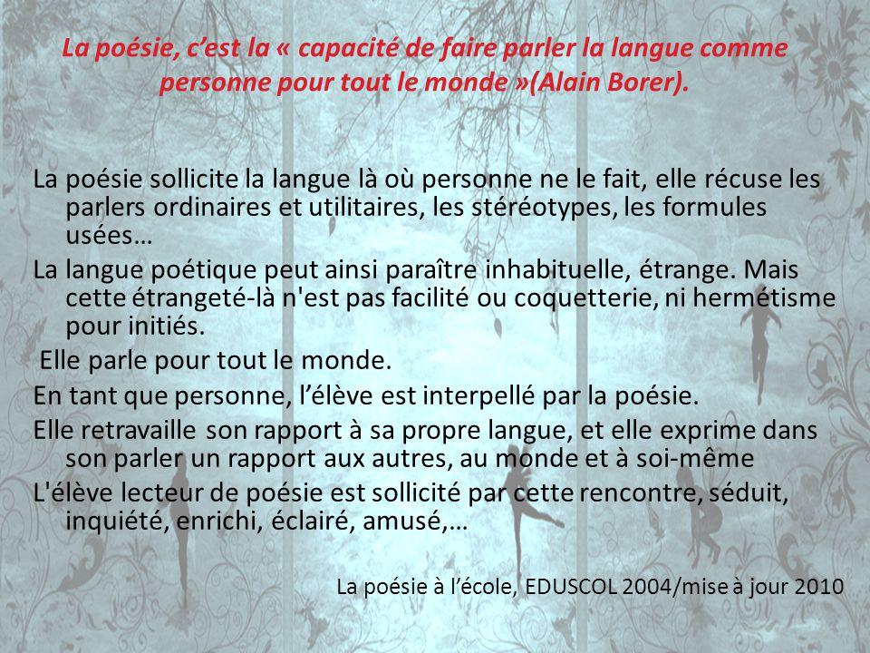 La poésie, cest la « capacité de faire parler la langue comme personne pour tout le monde »(Alain Borer). La poésie sollicite la langue là où personne