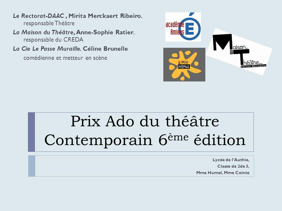 Prix Ado du théâtre Contemporain 6 ème édition Lycée de lAuthie, Classe de 2de 3, Mme Humel, Mme Cointe Le Rectorat-DAAC, Mirita Merckaert Ribeiro, re