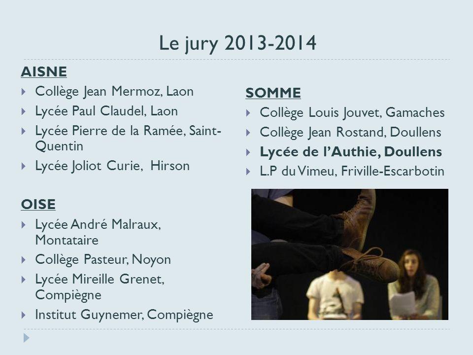 Le jury 2013-2014 AISNE Collège Jean Mermoz, Laon Lycée Paul Claudel, Laon Lycée Pierre de la Ramée, Saint- Quentin Lycée Joliot Curie, Hirson OISE Ly