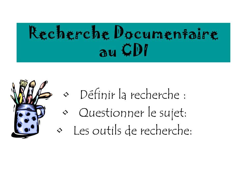 Recherche Documentaire au CDI Définir la recherche : Questionner le sujet: Les outils de recherche: