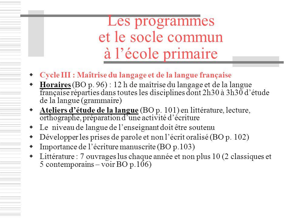 Les programmes et le socle commun à lécole primaire Cycle III : Maîtrise du langage et de la langue française Horaires (BO p. 96) : 12 h de maîtrise d