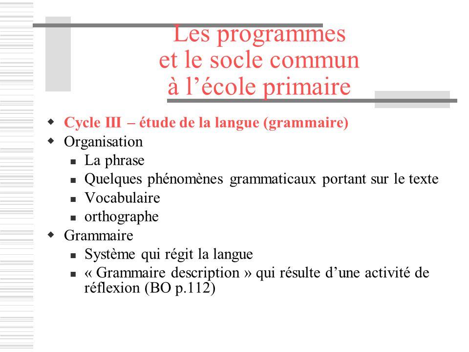 Les programmes et le socle commun à lécole primaire Cycle III – étude de la langue (grammaire) Organisation La phrase Quelques phénomènes grammaticaux