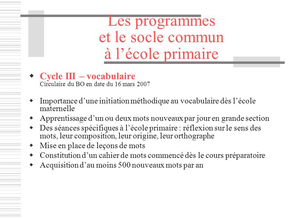 Les programmes et le socle commun à lécole primaire Cycle III – vocabulaire Circulaire du BO en date du 16 mars 2007 Importance dune initiation méthod