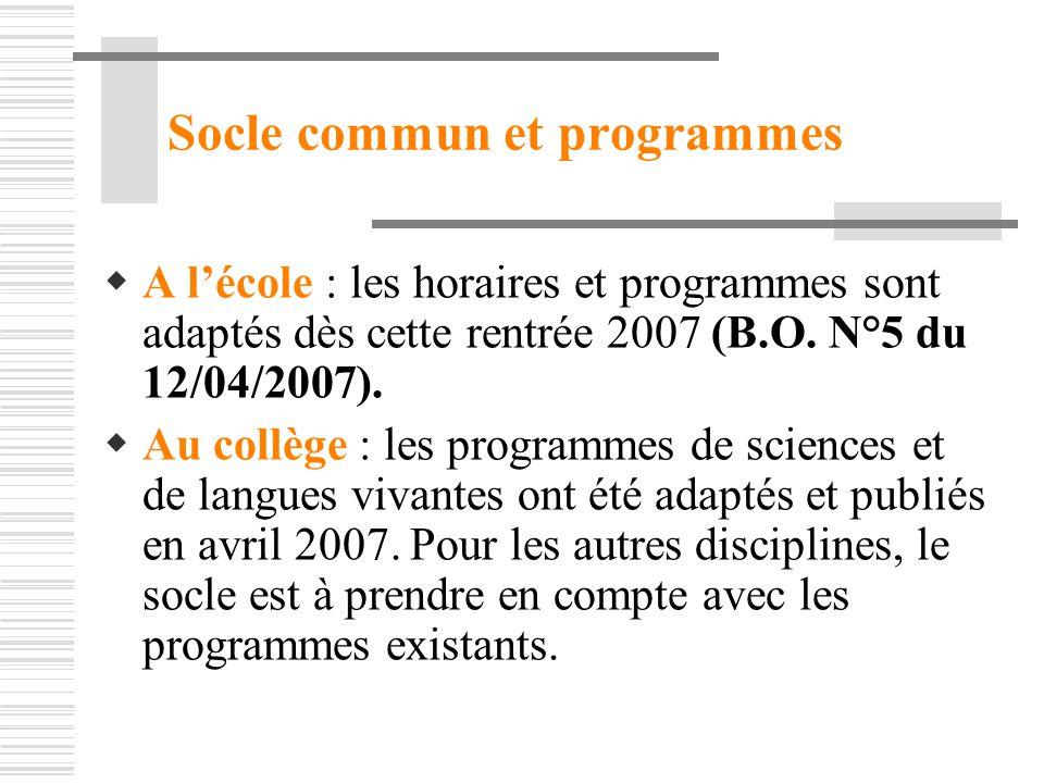Socle commun et programmes A lécole : les horaires et programmes sont adaptés dès cette rentrée 2007 (B.O. N°5 du 12/04/2007). Au collège : les progra