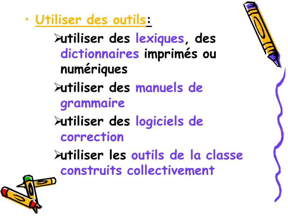 Utiliser des outils: utiliser des lexiques, des dictionnaires imprimés ou numériques utiliser des manuels de grammaire utiliser des logiciels de corre