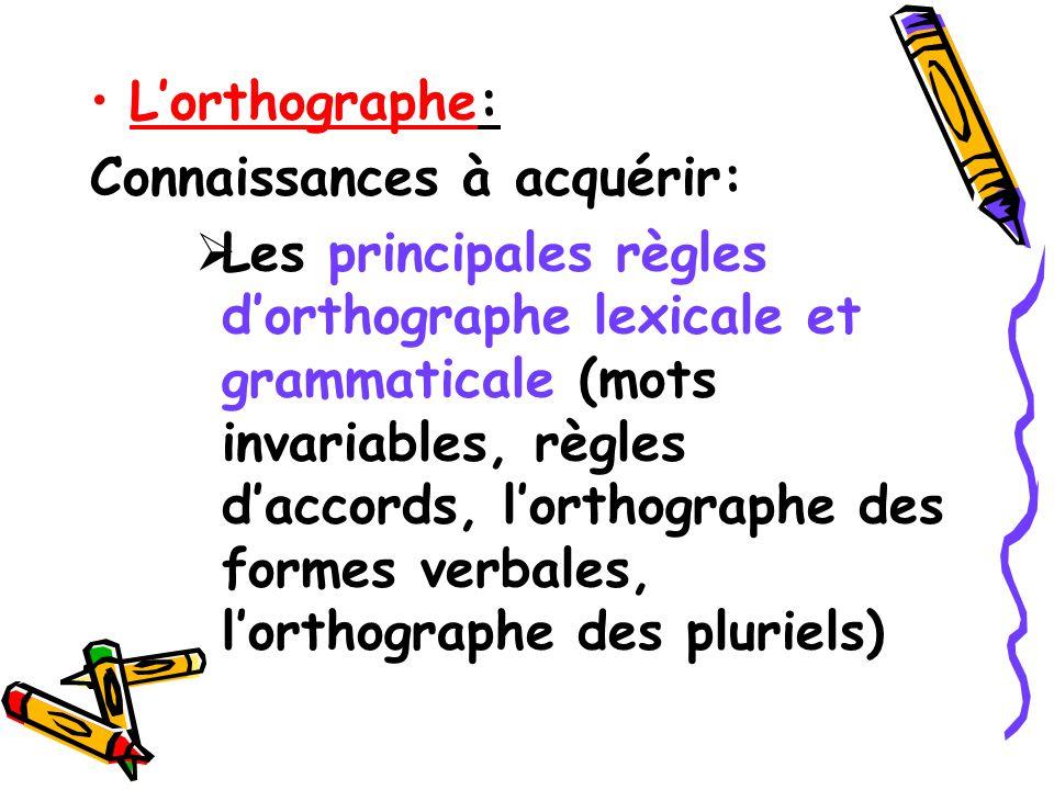 Lorthographe: Connaissances à acquérir: Les principales règles dorthographe lexicale et grammaticale (mots invariables, règles daccords, lorthographe
