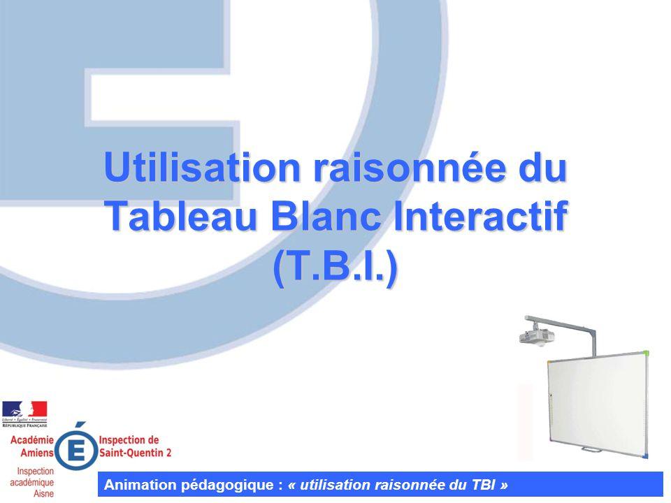 Utilisation raisonnée du Tableau Blanc Interactif (T.B.I.) Animation pédagogique : « utilisation raisonnée du TBI »