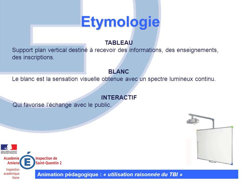 Etymologie TABLEAU Support plan vertical destiné à recevoir des informations, des enseignements, des inscriptions. BLANC Le blanc est la sensation vis