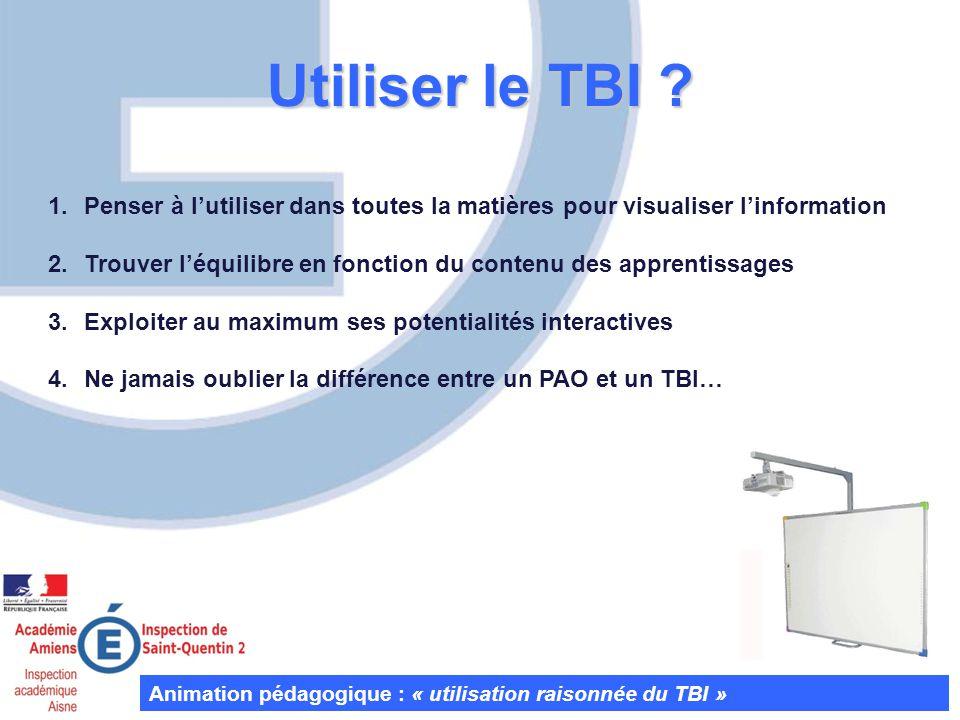 Utiliser le TBI ? Animation pédagogique : « utilisation raisonnée du TBI » 1.Penser à lutiliser dans toutes la matières pour visualiser linformation 2