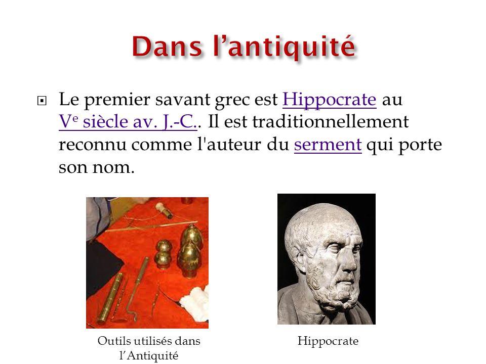 Le premier savant grec est Hippocrate au V e siècle av. J.-C.. Il est traditionnellement reconnu comme l'auteur du serment qui porte son nom.Hippocrat