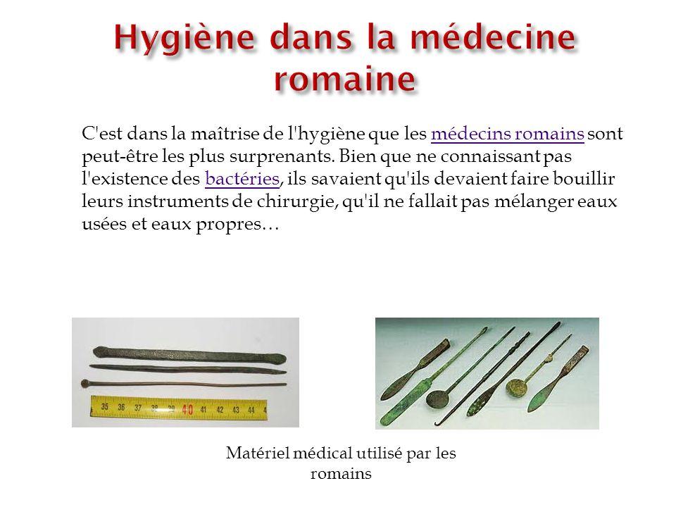 C'est dans la maîtrise de l'hygiène que les médecins romains sont peut-être les plus surprenants. Bien que ne connaissant pas l'existence des bactérie
