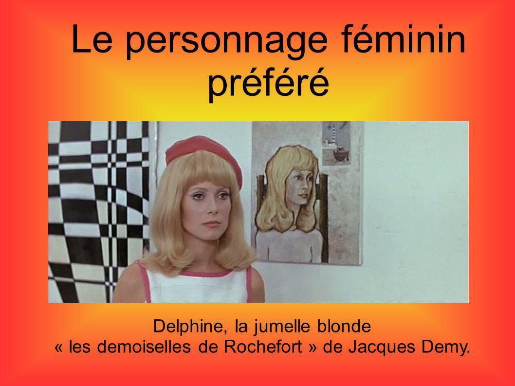 Le personnage féminin préféré Delphine, la jumelle blonde « les demoiselles de Rochefort » de Jacques Demy.