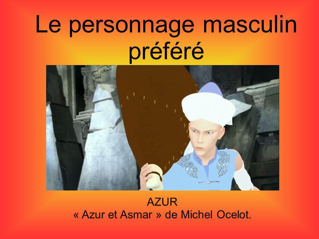 Le personnage masculin préféré AZUR « Azur et Asmar » de Michel Ocelot.