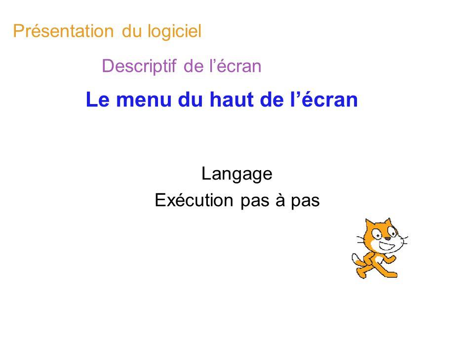 Présentation du logiciel Descriptif de lécran Le menu du haut de lécran Langage Exécution pas à pas