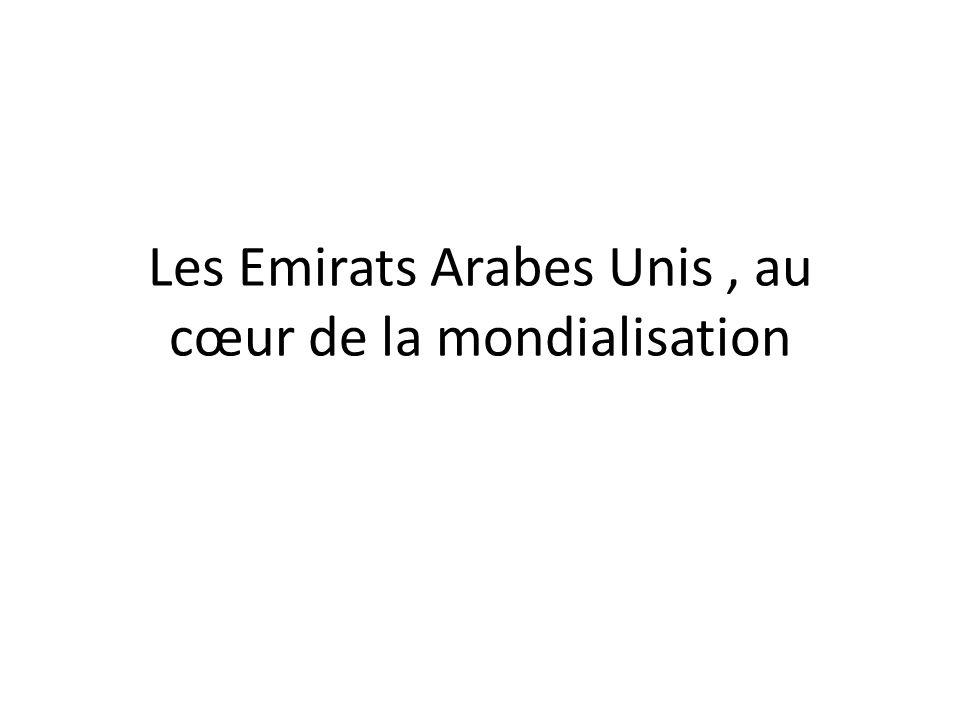 Les Emirats Arabes Unis, au cœur de la mondialisation
