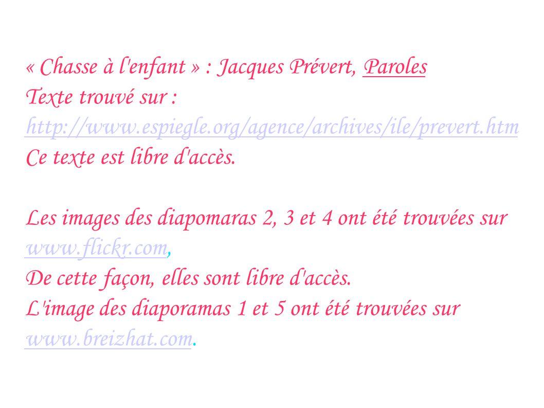 « Chasse à l'enfant » : Jacques Prévert, Paroles Texte trouvé sur : http://www.espiegle.org/agence/archives/ile/prevert.htm http://www.espiegle.org/ag