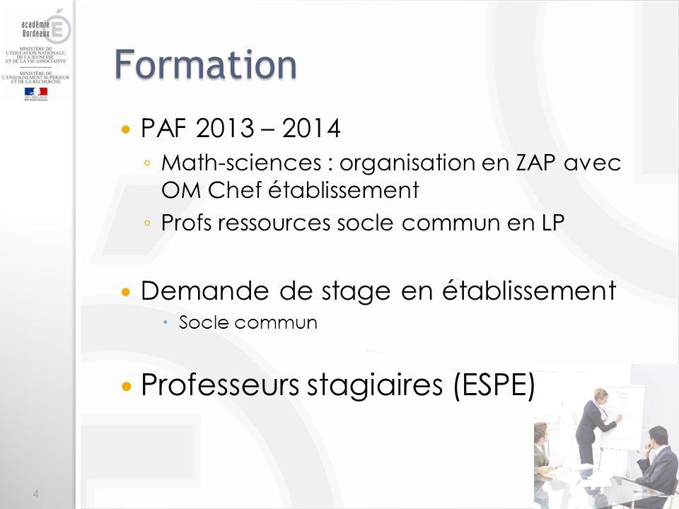 Formation PAF 2013 – 2014 Math-sciences : organisation en ZAP avec OM Chef établissement Profs ressources socle commun en LP Demande de stage en établissement Socle commun Professeurs stagiaires (ESPE) 4