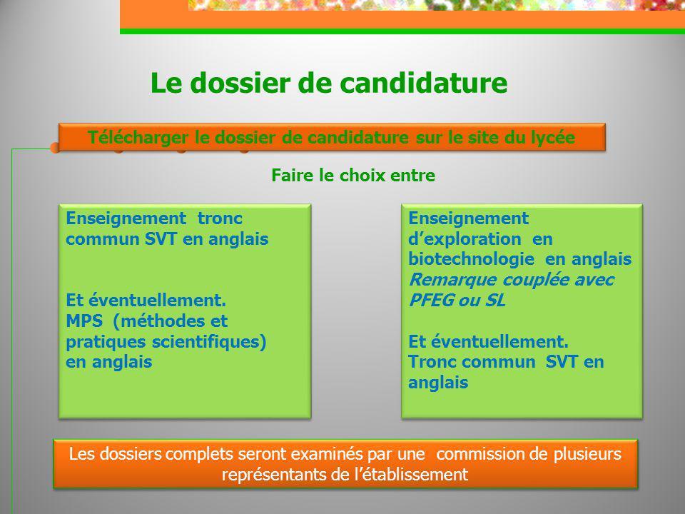 Le dossier de candidature Télécharger le dossier de candidature sur le site du lycée Faire le choix entre Enseignement tronc commun SVT en anglais Et