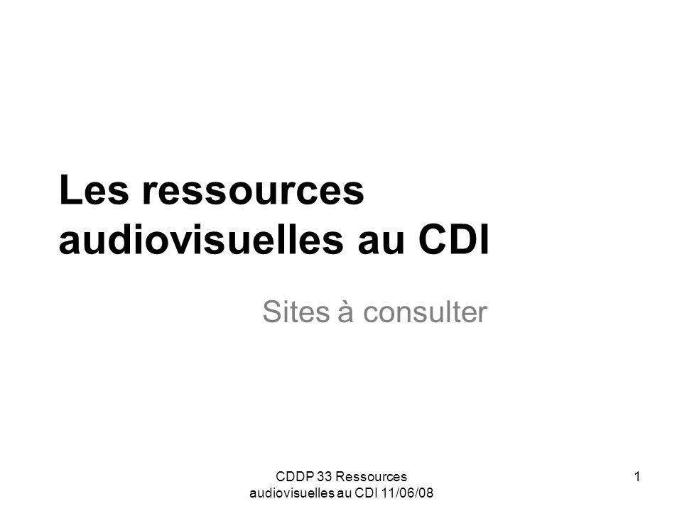 CDDP 33 Ressources audiovisuelles au CDI 11/06/08 2 Gisements incontournables : Le site.tv : http://www.lesite.tv LINA : http://www.ina.fr La curiosphère : http://www.curiosphere.tv MURENE / Edubases : http://www2.educnet.education.fr/sections/secondaire/disci plines