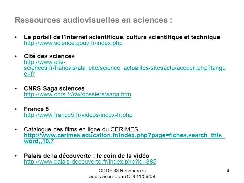 CDDP 33 Ressources audiovisuelles au CDI 11/06/08 5 A signaler : TV5 org : http://www.tv5.org/ En streaming : JT, autres émissions Arte + 7 : http://plus7.arte.tv/fr Possibilité de voir les programmes dArte en streaming (7 jours après diffusion) Le cdi.net : http://www.lecdi.net Permet deffectuer des recherches sur des sites mettant à disposition des vidéo en ligne