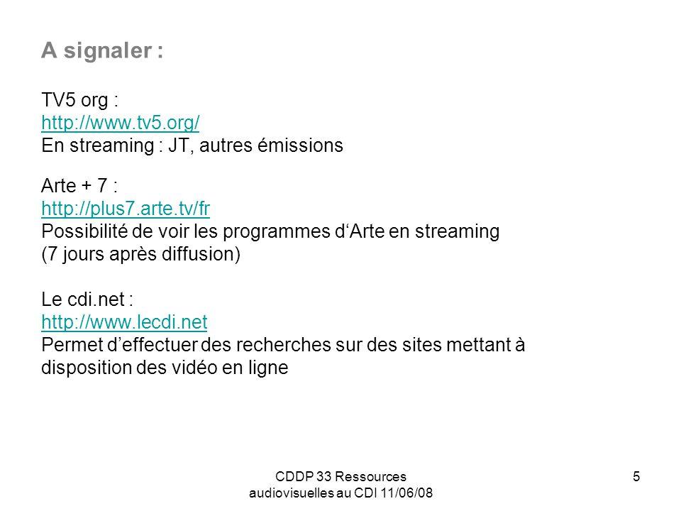 CDDP 33 Ressources audiovisuelles au CDI 11/06/08 6 Et aussi : http://www.google.fr http://fr.yahoo.com http://ixquick.com/fra http://fr.youtube.com http://www.dailymotion.com/fr