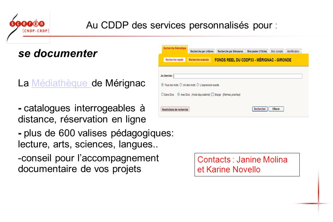 Au CDDP des services personnalisés pour : se documenter La Médiathèque de MérignacMédiathèque - catalogues interrogeables à distance, réservation en ligne - plus de 600 valises pédagogiques: lecture, arts, sciences, langues..