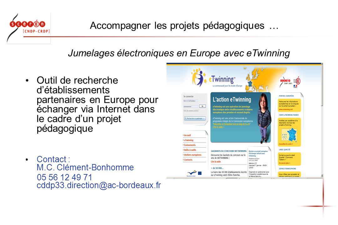 Accompagner les projets pédagogiques … Outil de recherche détablissements partenaires en Europe pour échanger via Internet dans le cadre dun projet pédagogique Contact : M.C.