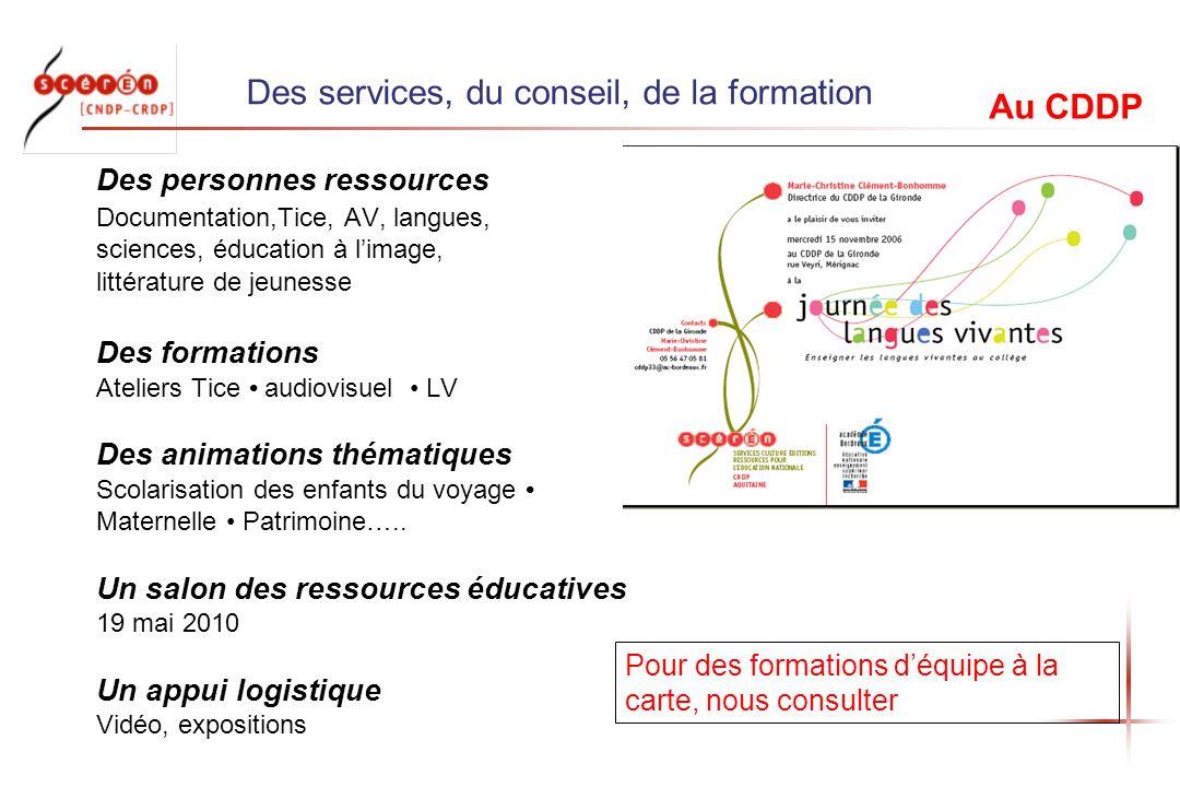 Des services, du conseil, de la formation Des personnes ressources Documentation,Tice, AV, langues, sciences, éducation à limage, littérature de jeune