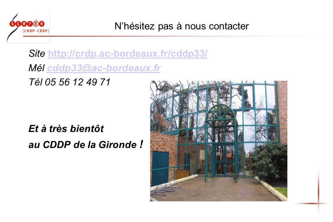 Nhésitez pas à nous contacter Site http://crdp.ac-bordeaux.fr/cddp33/http://crdp.ac-bordeaux.fr/cddp33/ Mél cddp33@ac-bordeaux.frcddp33@ac-bordeaux.fr