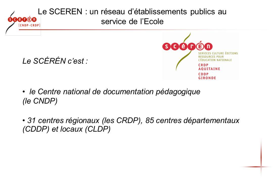 Le SCEREN : un réseau détablissements publics au service de lEcole Le SCÉRÉN cest : le Centre national de documentation pédagogique (le CNDP) 31 centr