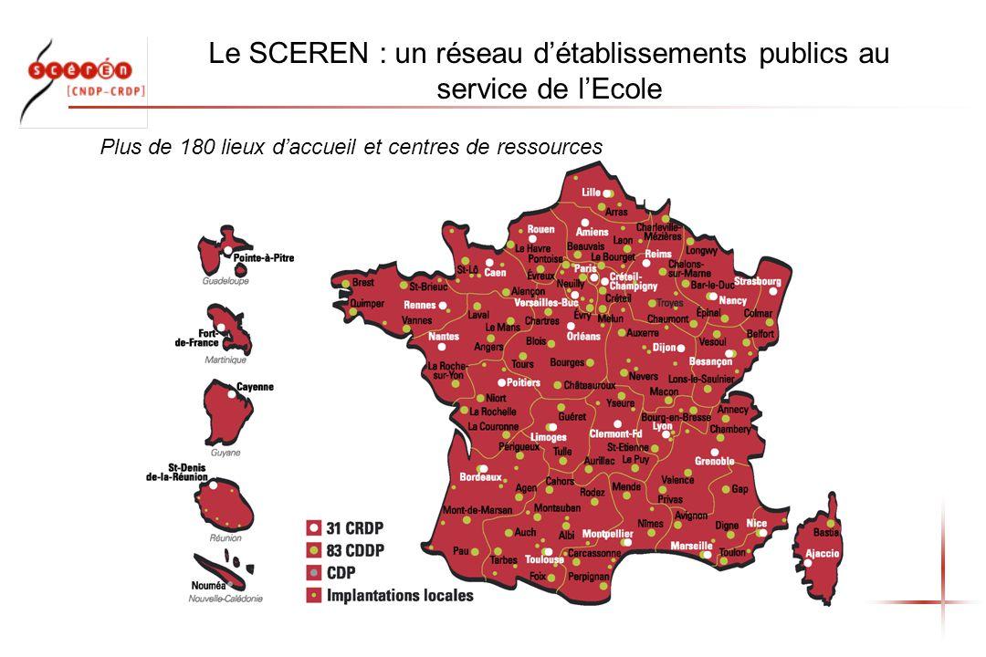 Le SCEREN : un réseau détablissements publics au service de lEcole Plus de 180 lieux daccueil et centres de ressources