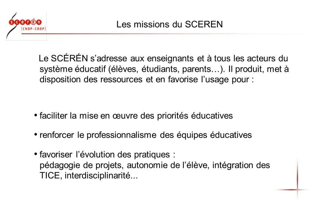 Les missions du SCEREN faciliter la mise en œuvre des priorités éducatives renforcer le professionnalisme des équipes éducatives favoriser lévolution