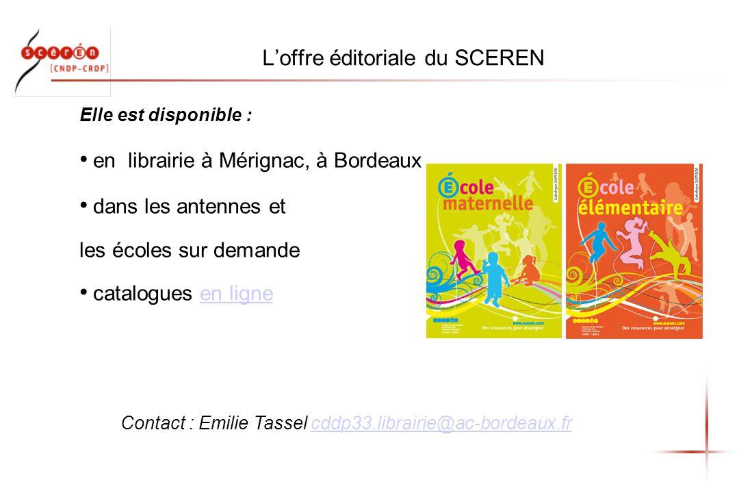 Elle est disponible : en librairie à Mérignac, à Bordeaux dans les antennes et les écoles sur demande catalogues en ligneen ligne Contact : Emilie Tassel cddp33.librairie@ac-bordeaux.fr cddp33.librairie@ac-bordeaux.fr