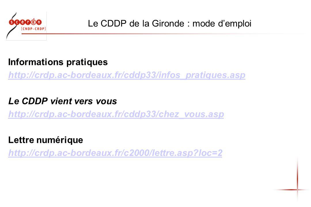 Le CDDP de la Gironde : mode demploi Informations pratiques http://crdp.ac-bordeaux.fr/cddp33/infos_pratiques.asp Le CDDP vient vers vous http://crdp.ac-bordeaux.fr/cddp33/chez_vous.asp Lettre numérique http://crdp.ac-bordeaux.fr/c2000/lettre.asp loc=2