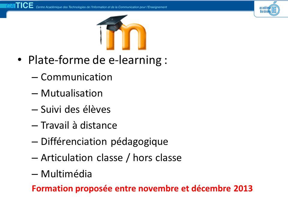 Plate-forme de e-learning : – Communication – Mutualisation – Suivi des élèves – Travail à distance – Différenciation pédagogique – Articulation class