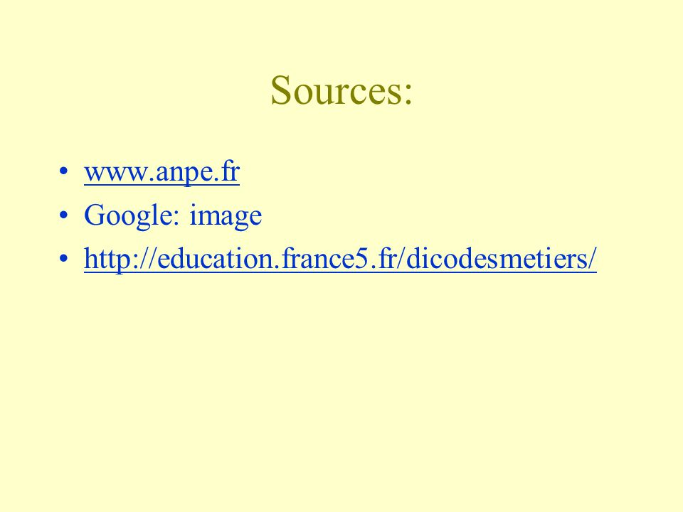 Sources: www.anpe.fr Google: image http://education.france5.fr/dicodesmetiers/