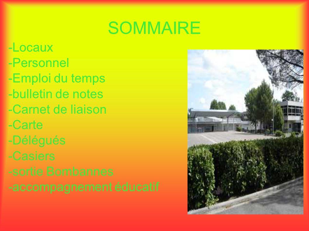 SOMMAIRE -Locaux -Personnel -Emploi du temps -bulletin de notes -Carnet de liaison -Carte -Délégués -Casiers -sortie Bombannes -accompagnement éducati