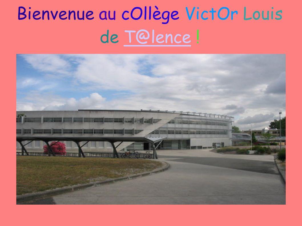 Bienvenue au cOllège VictOr Louis de T@lence !T@lence