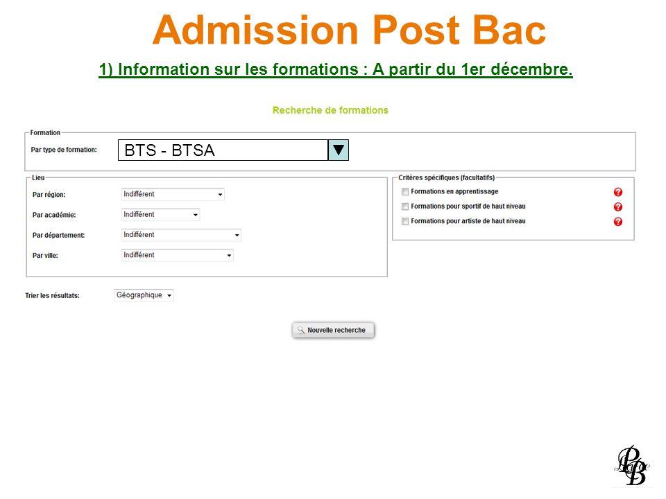 Admission Post Bac BTS - BTSA 1) Information sur les formations : A partir du 1er décembre.