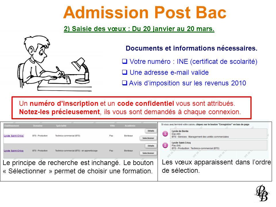 Admission Post Bac 2) Saisie des vœux : Du 20 janvier au 20 mars. Documents et informations nécessaires. Votre numéro : INE (certificat de scolarité)