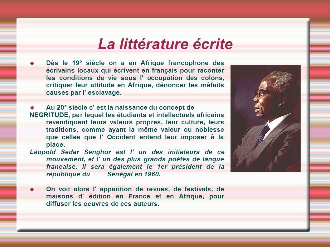 La littérature écrite Dès le 19° siècle on a en Afrique francophone des écrivains locaux qui écrivent en français pour raconter les conditions de vie