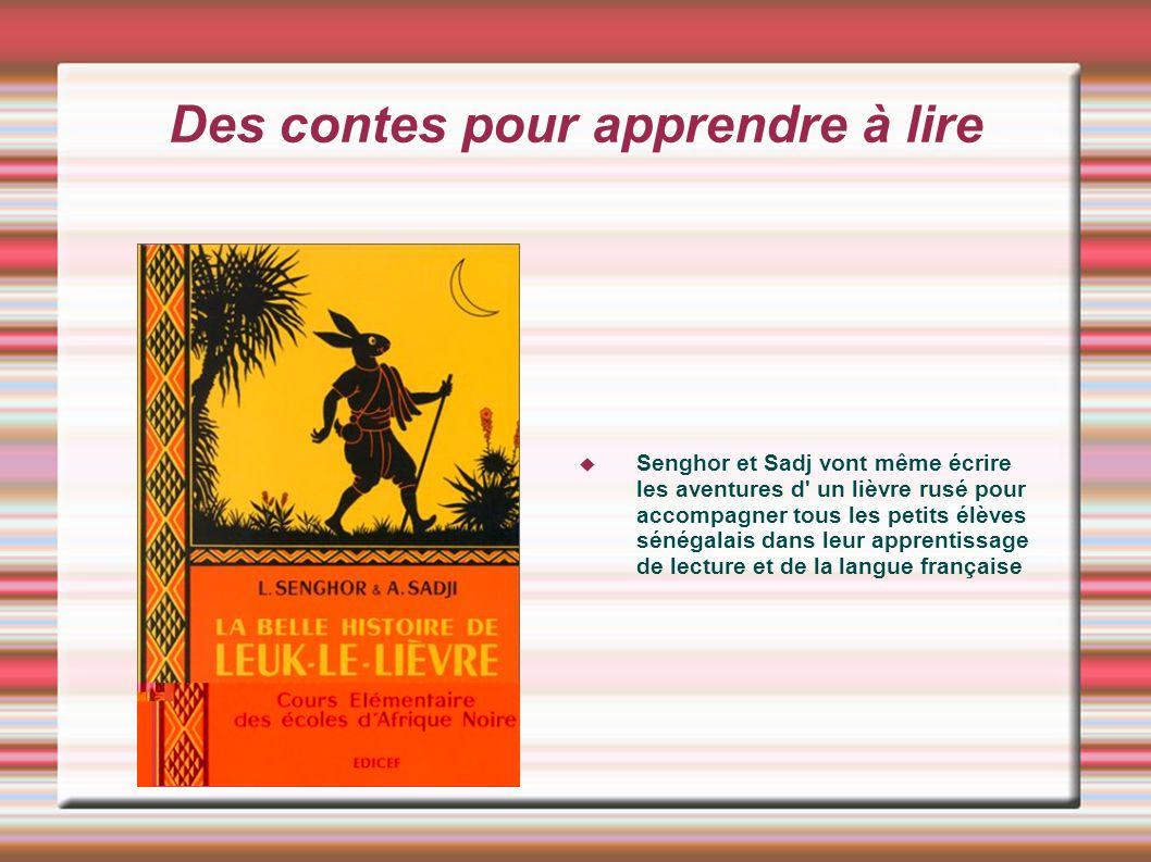Des contes pour apprendre à lire Senghor et Sadj vont même écrire les aventures d' un lièvre rusé pour accompagner tous les petits élèves sénégalais d